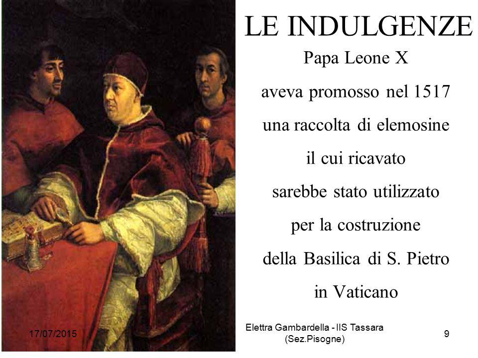 LE INDULGENZE Papa Leone X aveva promosso nel 1517 una raccolta di elemosine il cui ricavato sarebbe stato utilizzato per la costruzione della Basilica di S.