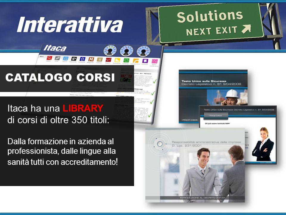 CATALOGO CORSI Itaca ha una LIBRARY di corsi di oltre 350 titoli: Dalla formazione in azienda al professionista, dalle lingue alla sanità tutti con ac