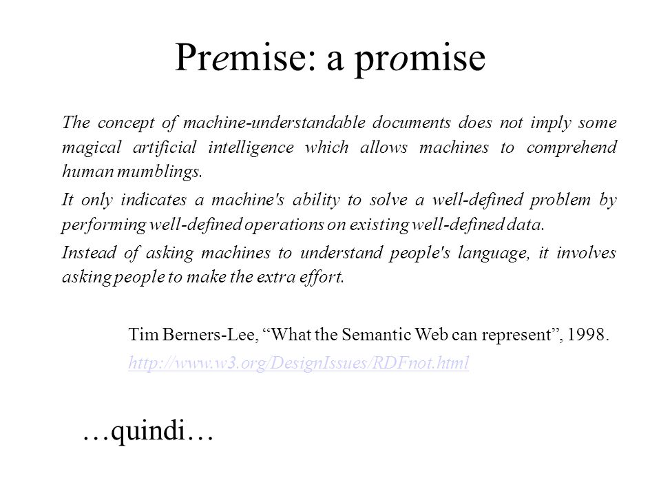 Premise: a promise …quindi… The concept of machine-understandable documents does not imply some magical artificial intelligence which allows machines to comprehend human mumblings.