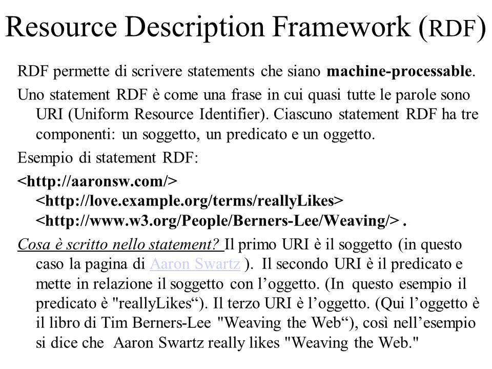 Resource Description Framework ( RDF ) RDF permette di scrivere statements che siano machine-processable. Uno statement RDF è come una frase in cui qu