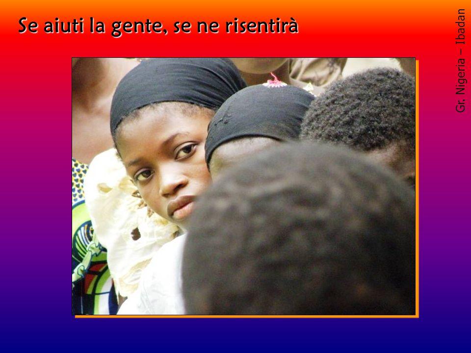 Gr. Nigeria – Ibadan Se aiuti la gente, se ne risentirà