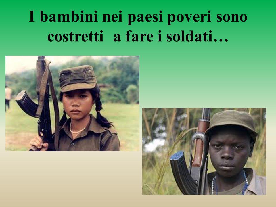 I bambini nei paesi poveri sono costretti a fare i soldati…