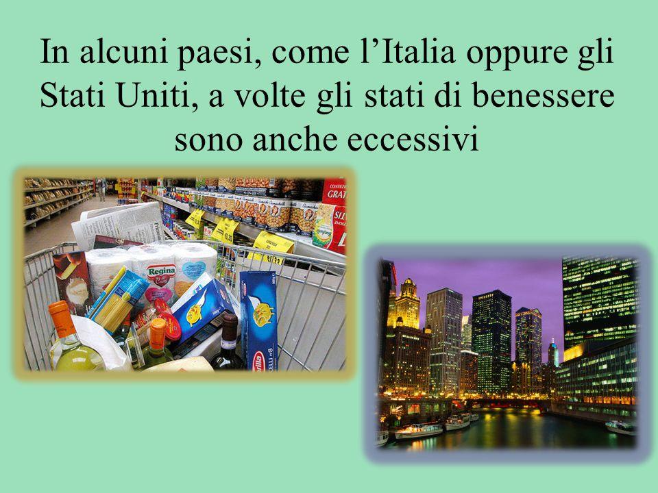 In alcuni paesi, come l'Italia oppure gli Stati Uniti, a volte gli stati di benessere sono anche eccessivi