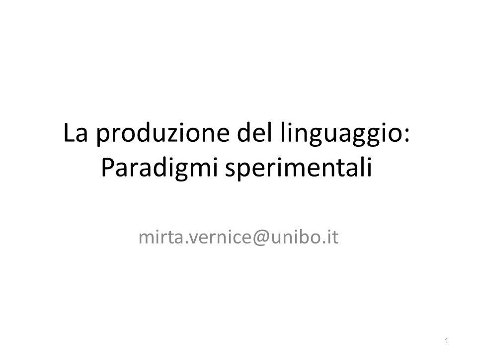 La produzione del linguaggio: Paradigmi sperimentali mirta.vernice@unibo.it 1