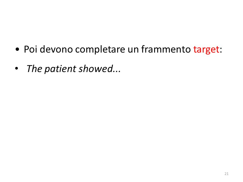 Poi devono completare un frammento target: The patient showed... 21