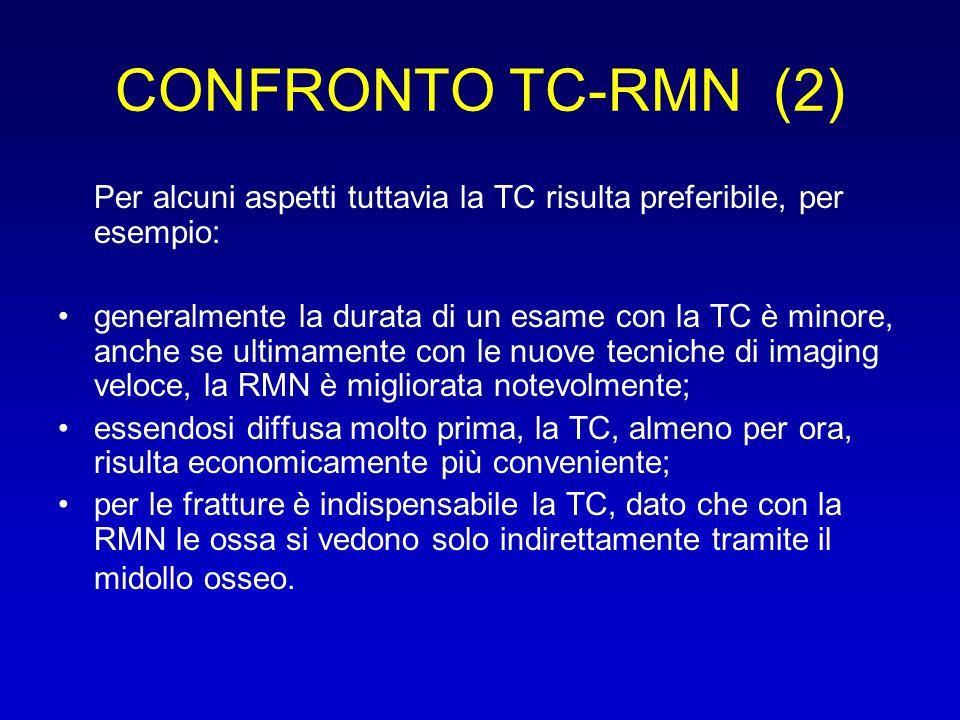CONFRONTO TC-RMN (2) Per alcuni aspetti tuttavia la TC risulta preferibile, per esempio: generalmente la durata di un esame con la TC è minore, anche