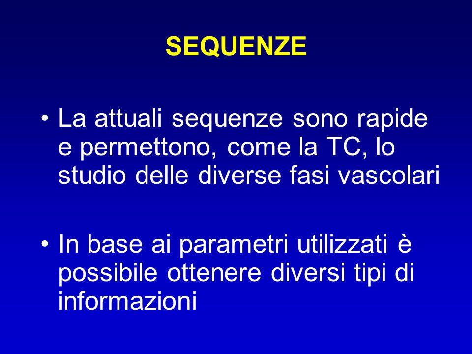 SEQUENZE La attuali sequenze sono rapide e permettono, come la TC, lo studio delle diverse fasi vascolari In base ai parametri utilizzati è possibile