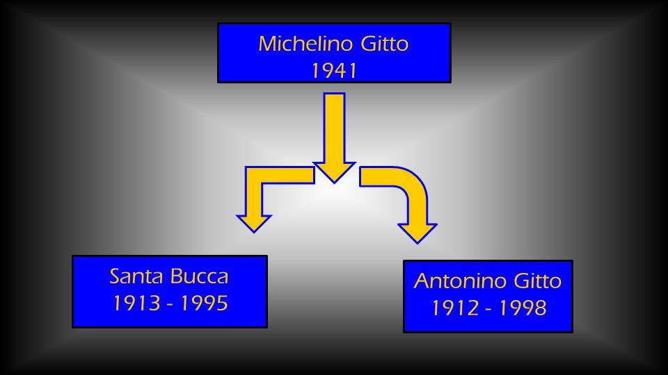Michelino Gitto 1941 Santa Bucca 1913 - 1995 Antonino Gitto 1912 - 1998