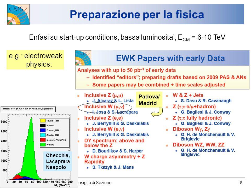 13/7/2009 U.Gasparini, Consiglio di Sezione 8 Preparazione per la fisica Enfasi su start-up conditions, bassa luminosita', E CM = 6-10 TeV Padova/ Mad