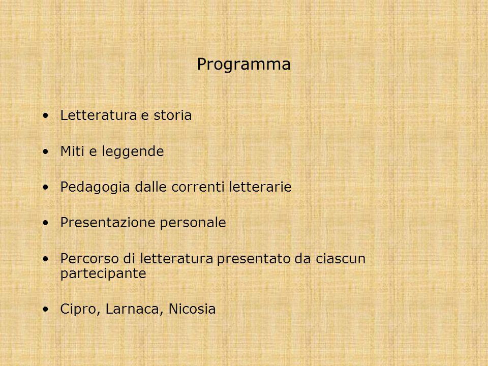 Programma Letteratura e storia Miti e leggende Pedagogia dalle correnti letterarie Presentazione personale Percorso di letteratura presentato da ciascun partecipante Cipro, Larnaca, Nicosia