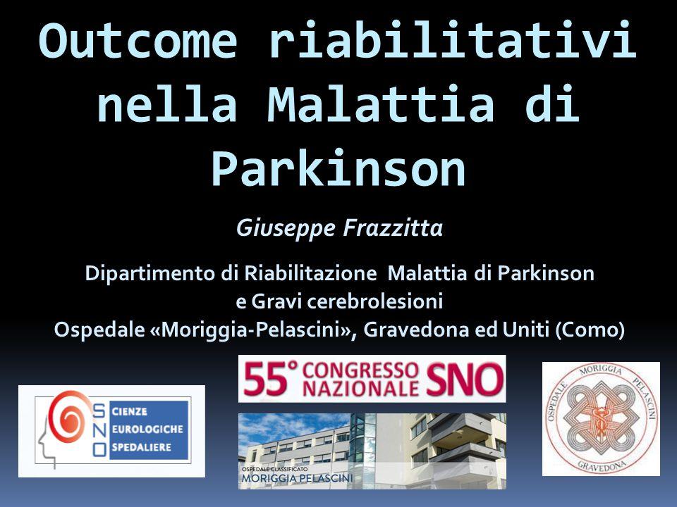 Outcome riabilitativi nella Malattia di Parkinson Giuseppe Frazzitta Dipartimento di Riabilitazione Malattia di Parkinson e Gravi cerebrolesioni Osped