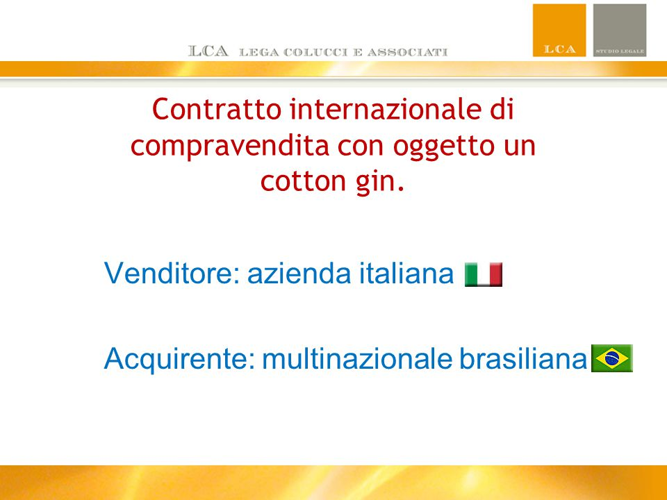 Contratto internazionale di compravendita con oggetto un cotton gin. Venditore: azienda italiana Acquirente: multinazionale brasiliana