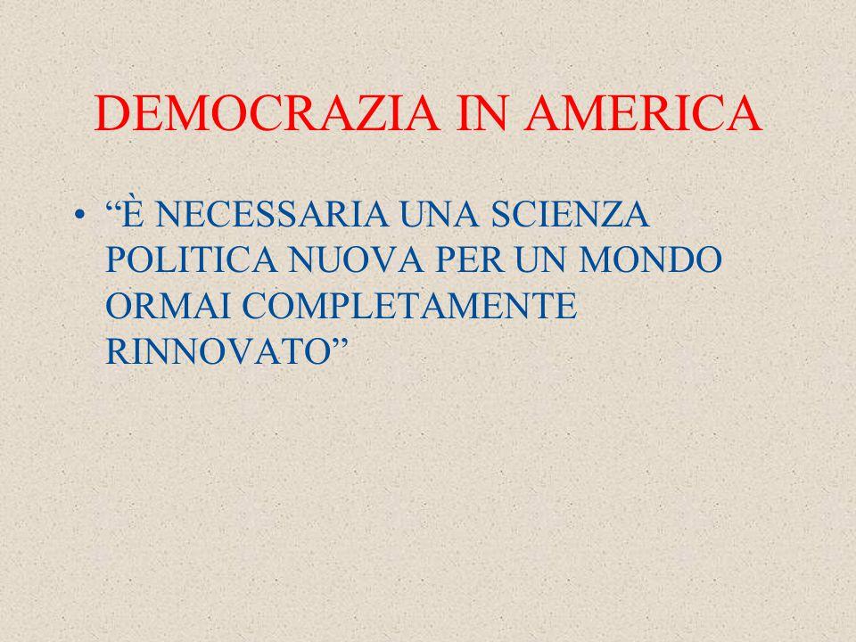 DEMOCRAZIA IN AMERICA È NECESSARIA UNA SCIENZA POLITICA NUOVA PER UN MONDO ORMAI COMPLETAMENTE RINNOVATO