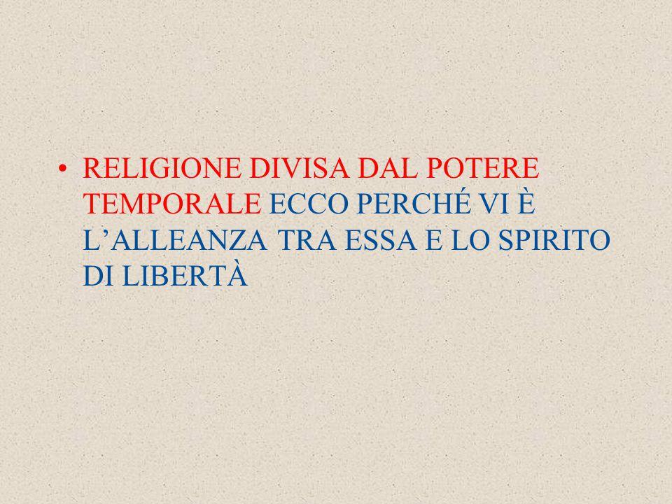 RELIGIONE DIVISA DAL POTERE TEMPORALE ECCO PERCHÉ VI È L'ALLEANZA TRA ESSA E LO SPIRITO DI LIBERTÀ