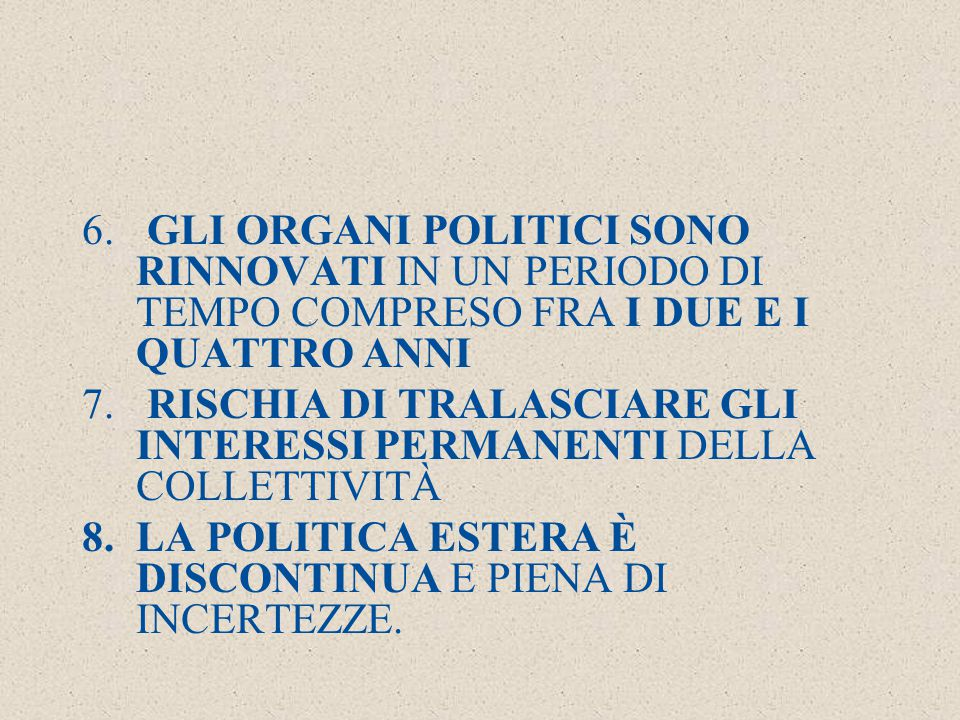 6.GLI ORGANI POLITICI SONO RINNOVATI IN UN PERIODO DI TEMPO COMPRESO FRA I DUE E I QUATTRO ANNI 7.