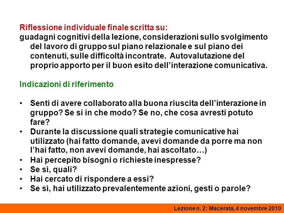 Lezione 1: Macerata, 27 ottobre 2008 Riflessione individuale finale scritta su: guadagni cognitivi della lezione, considerazioni sullo svolgimento del lavoro di gruppo sul piano relazionale e sul piano dei contenuti, sulle difficoltà incontrate.