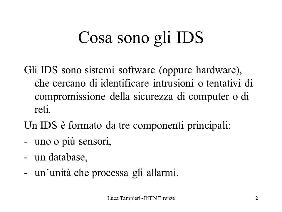 Luca Tampieri - INFN Firenze2 Cosa sono gli IDS Gli IDS sono sistemi software (oppure hardware), che cercano di identificare intrusioni o tentativi di compromissione della sicurezza di computer o di reti.