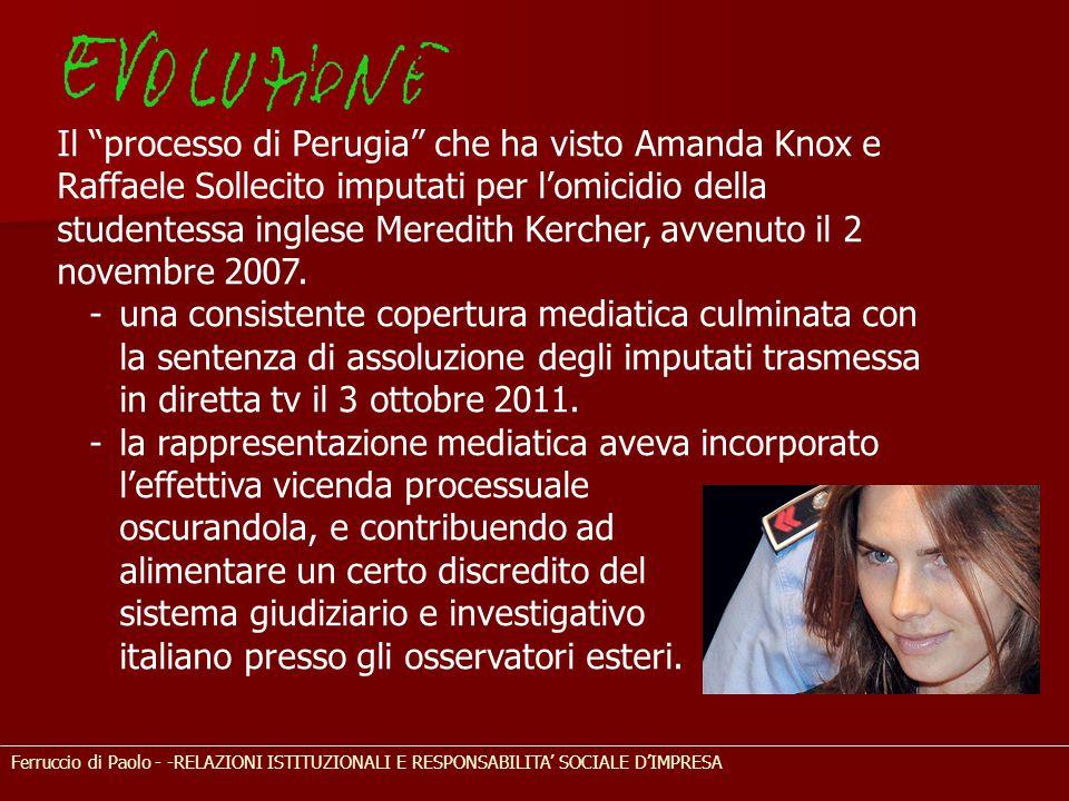 Ferruccio di Paolo - -RELAZIONI ISTITUZIONALI E RESPONSABILITA' SOCIALE D'IMPRESA Il processo di Perugia che ha visto Amanda Knox e Raffaele Sollecito imputati per l'omicidio della studentessa inglese Meredith Kercher, avvenuto il 2 novembre 2007.