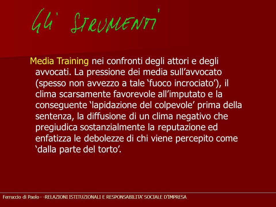 Ferruccio di Paolo - -RELAZIONI ISTITUZIONALI E RESPONSABILITA' SOCIALE D'IMPRESA Media Training nei confronti degli attori e degli avvocati. La press