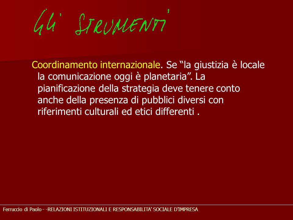 """Ferruccio di Paolo - -RELAZIONI ISTITUZIONALI E RESPONSABILITA' SOCIALE D'IMPRESA Coordinamento internazionale. Se """"la giustizia è locale la comunicaz"""
