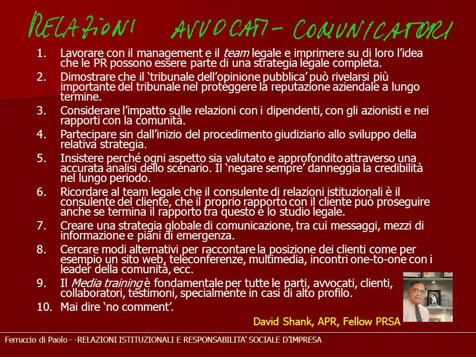 Ferruccio di Paolo - -RELAZIONI ISTITUZIONALI E RESPONSABILITA' SOCIALE D'IMPRESA 1.Lavorare con il management e il team legale e imprimere su di loro l'idea che le PR possono essere parte di una strategia legale completa.