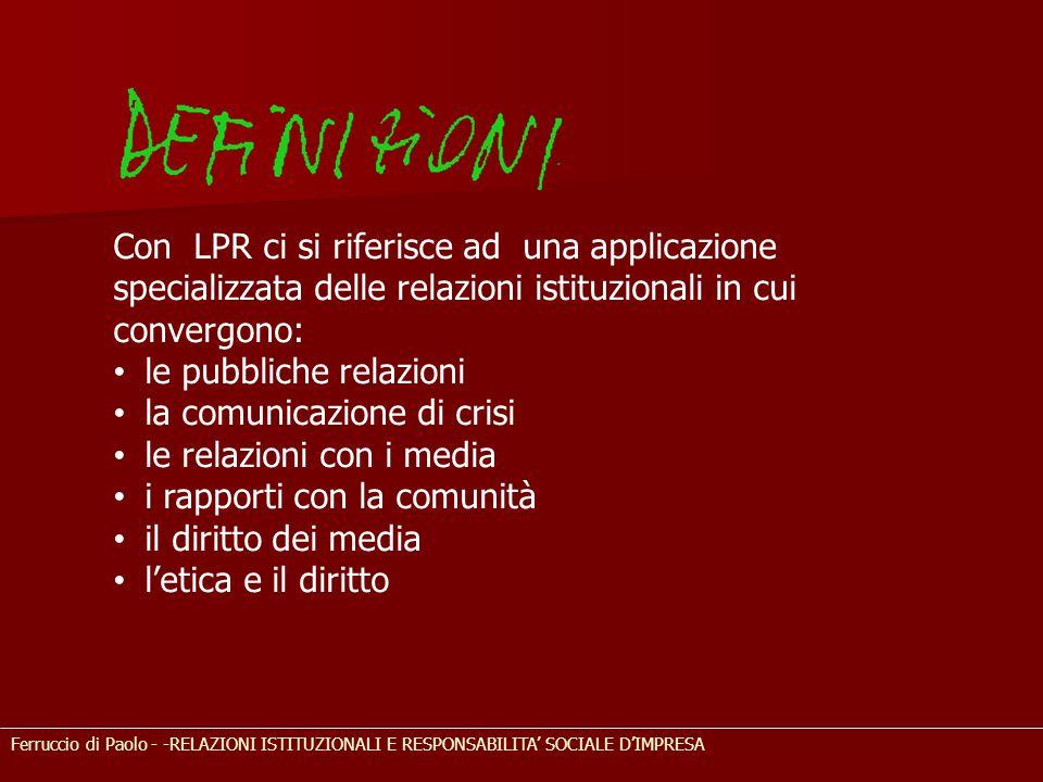 Ferruccio di Paolo - -RELAZIONI ISTITUZIONALI E RESPONSABILITA' SOCIALE D'IMPRESA Con LPR ci si riferisce ad una applicazione specializzata delle rela