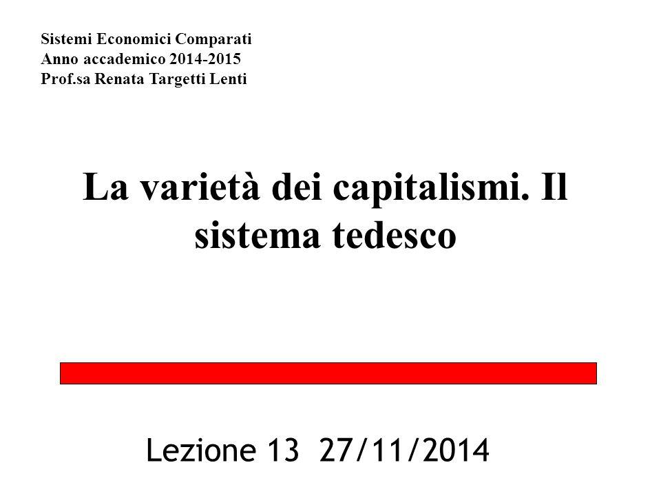 La varietà dei capitalismi. Il sistema tedesco Lezione 13 27/11/2014 Sistemi Economici Comparati Anno accademico 2014-2015 Prof.sa Renata Targetti Len
