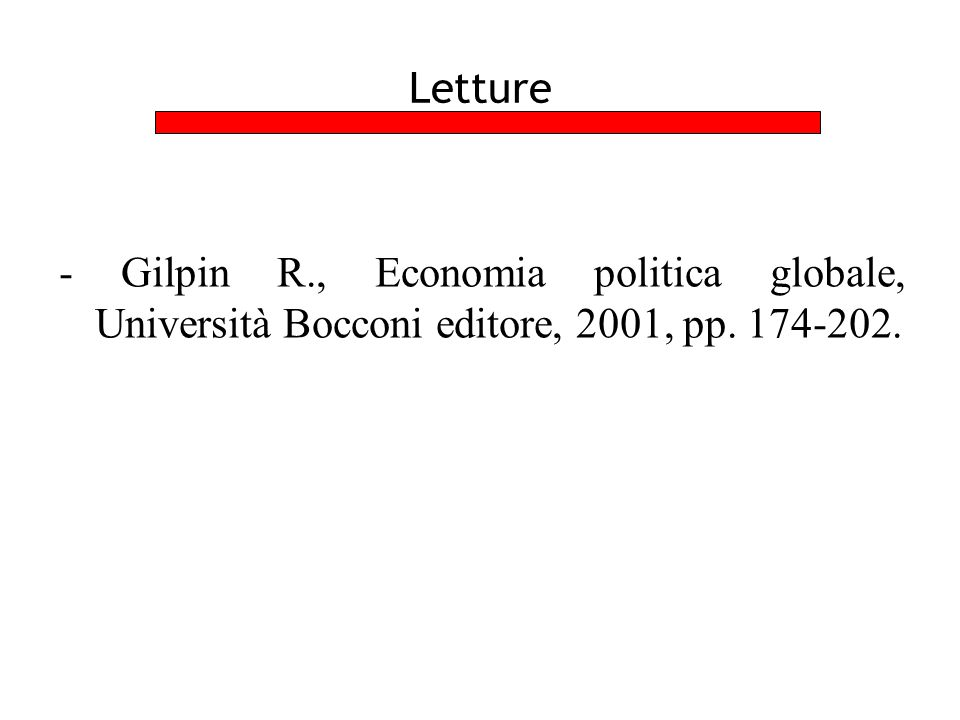Letture - Gilpin R., Economia politica globale, Università Bocconi editore, 2001, pp. 174-202.