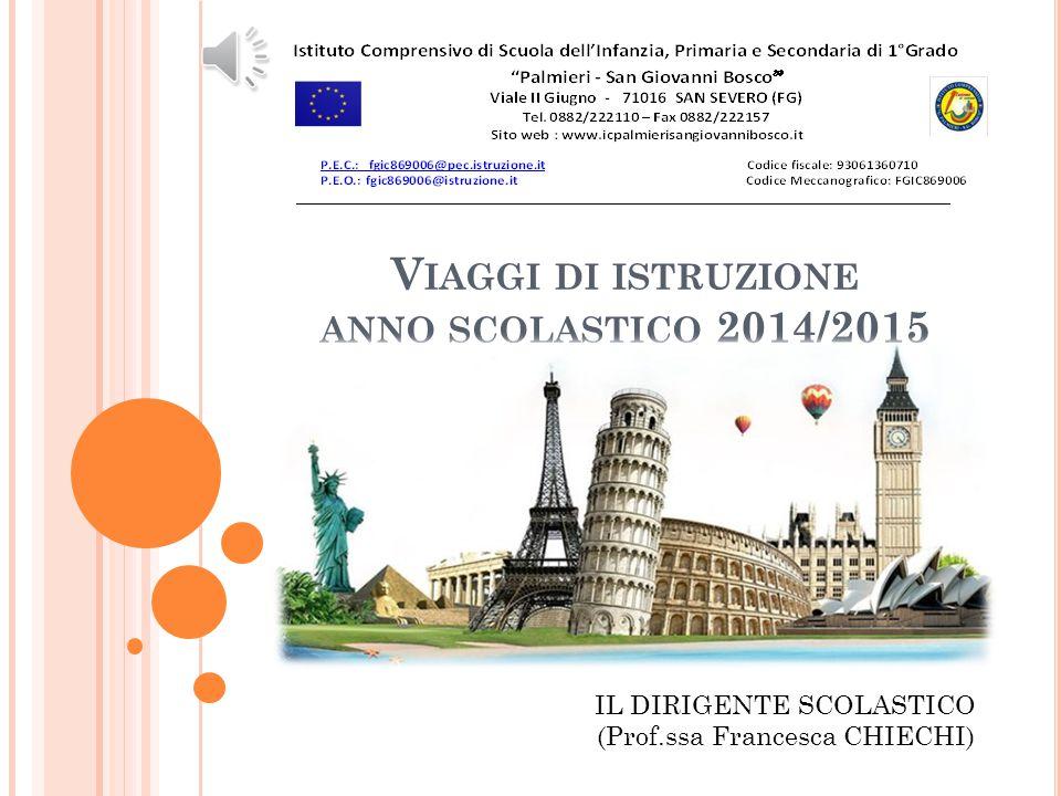 V IAGGI DI ISTRUZIONE ANNO SCOLASTICO 2014/2015 IL DIRIGENTE SCOLASTICO (Prof.ssa Francesca CHIECHI)