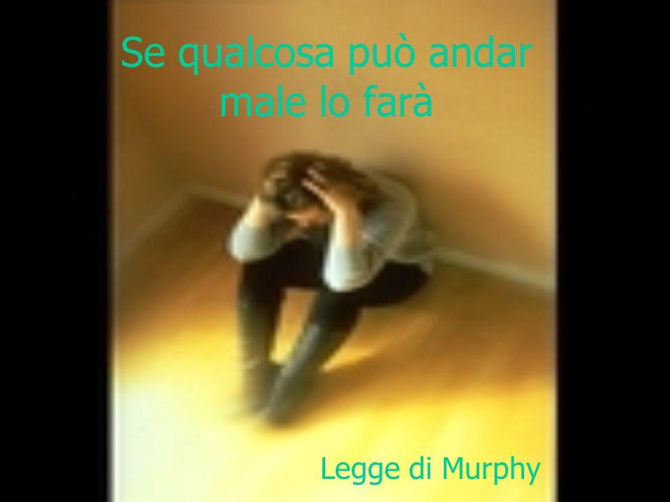 La Legge di Murphy Ovvero perché le cose vanno a rovescio