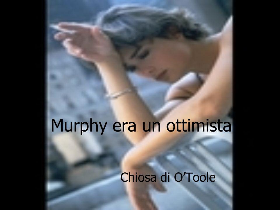 Murphy era un ottimista Chiosa di O'Toole