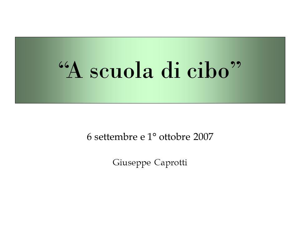 6 settembre e 1° ottobre 2007 Giuseppe Caprotti A scuola di cibo
