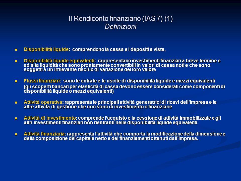 Il Rendiconto finanziario (IAS 7) (1) Definizioni Disponibilità liquide: comprendono la cassa e i depositi a vista.