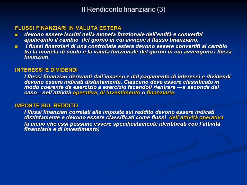 Il Rendiconto finanziario (3) FLUSSI FINANZIARI IN VALUTA ESTERA devono essere iscritti nella moneta funzionale dell'entità e convertiti applicando il cambio del giorno in cui avviene il flusso finanziario.