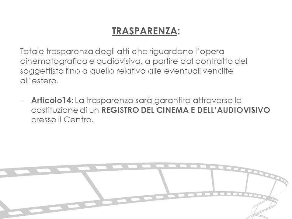 TRASPARENZA: Totale trasparenza degli atti che riguardano l'opera cinematografica e audiovisiva, a partire dal contratto del soggettista fino a quello relativo alle eventuali vendite all'estero.