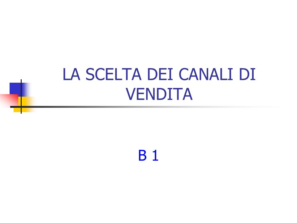 LA SCELTA DEI CANALI DI VENDITA B 1
