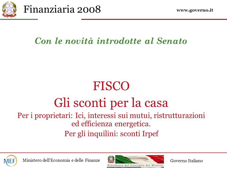 Finanziaria 2008 Ministero dell'Economia e delle Finanze Governo Italiano Con le novità introdotte al Senato FISCO Gli sconti per la casa Per i proprietari: Ici, interessi sui mutui, ristrutturazioni ed efficienza energetica.