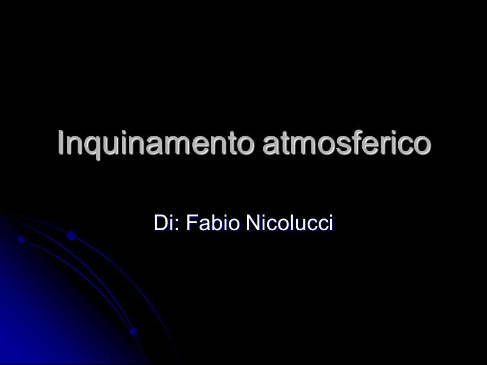 Inquinamento atmosferico Di: Fabio Nicolucci