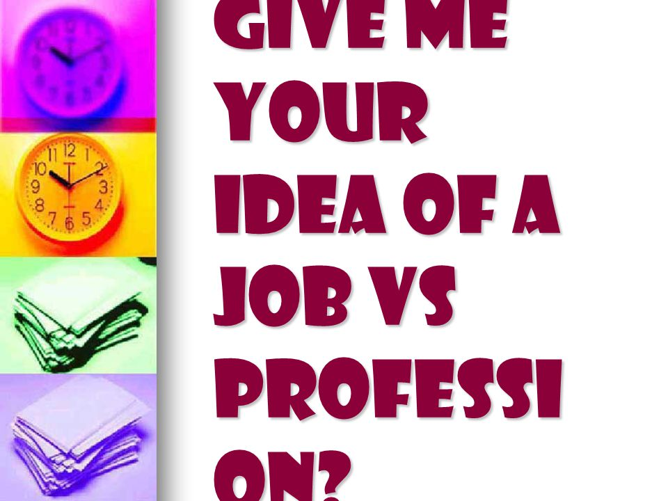 Give me your idea of a job vs professi on?