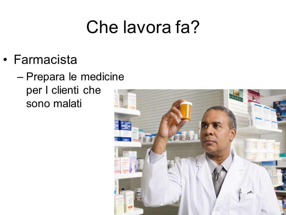 Che lavora fa Farmacista –Prepara le medicine per I clienti che sono malati