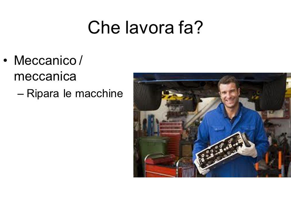 Che lavora fa Meccanico / meccanica –Ripara le macchine
