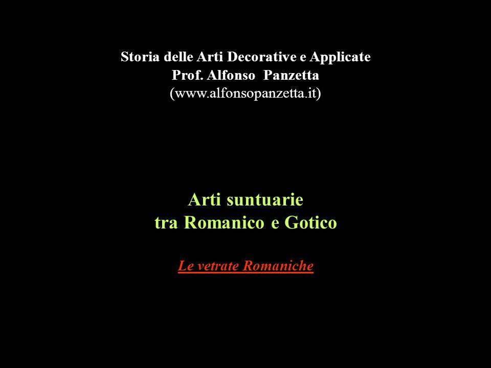 Arti suntuarie tra Romanico e Gotico Le vetrate Romaniche Storia delle Arti Decorative e Applicate Prof. Alfonso Panzetta (www.alfonsopanzetta.it)