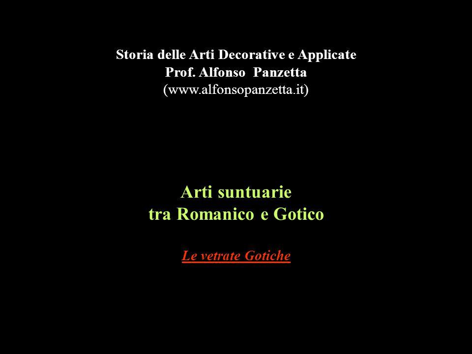 Arti suntuarie tra Romanico e Gotico Le vetrate Gotiche Storia delle Arti Decorative e Applicate Prof. Alfonso Panzetta (www.alfonsopanzetta.it)