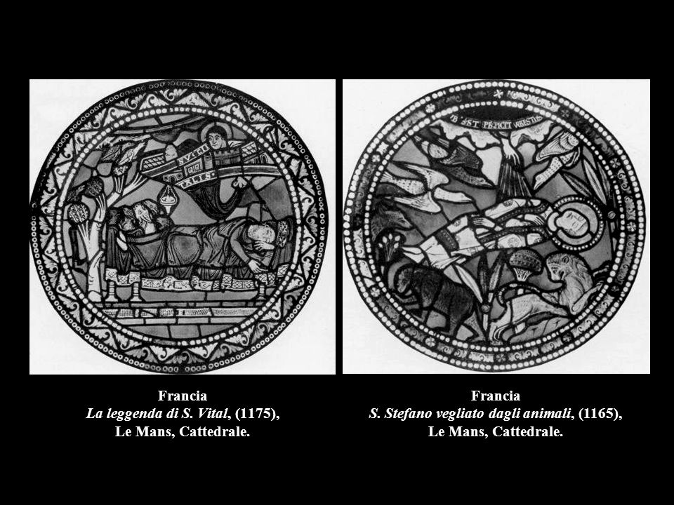 Francia La leggenda di S. Vital, (1175), Le Mans, Cattedrale. Francia S. Stefano vegliato dagli animali, (1165), Le Mans, Cattedrale.