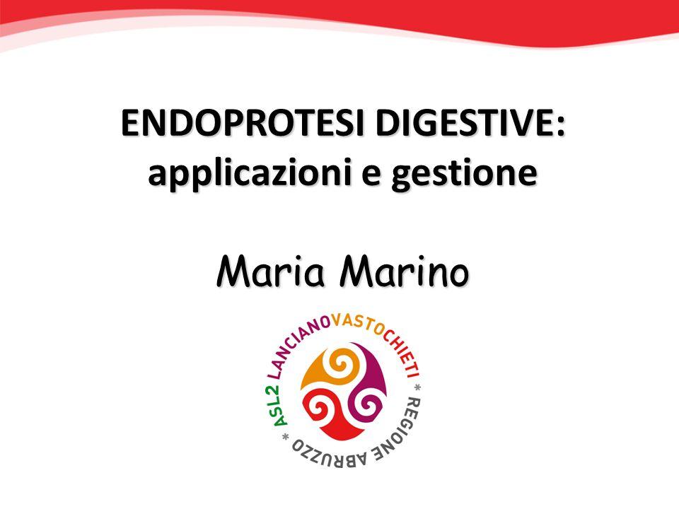 ENDOPROTESI DIGESTIVE: applicazioni e gestione Maria Marino