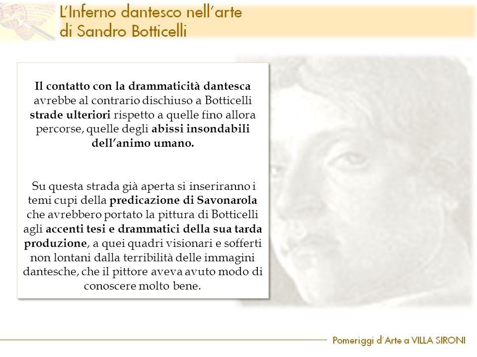 Il contatto con la drammaticità dantesca avrebbe al contrario dischiuso a Botticelli strade ulteriori rispetto a quelle fino allora percorse, quelle d