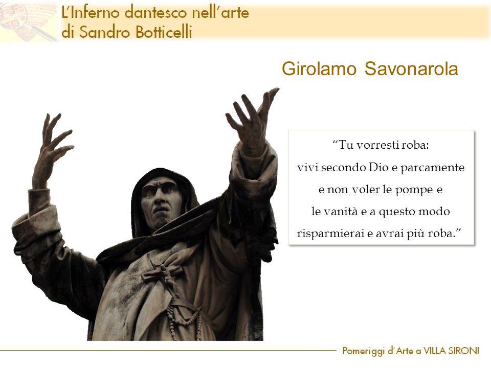 """Girolamo Savonarola """"Tu vorresti roba: vivi secondo Dio e parcamente e non voler le pompe e le vanità e a questo modo risparmierai e avrai più roba."""""""