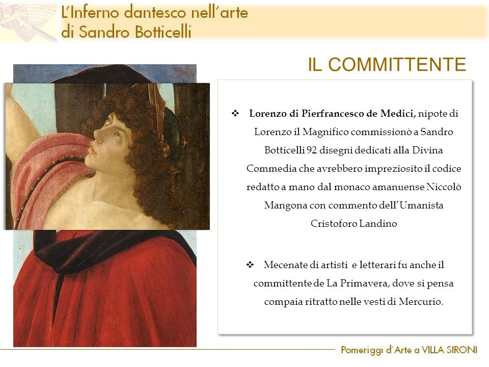  Lorenzo di Pierfrancesco de Medici, nipote di Lorenzo il Magnifico commissionò a Sandro Botticelli 92 disegni dedicati alla Divina Commedia che avre