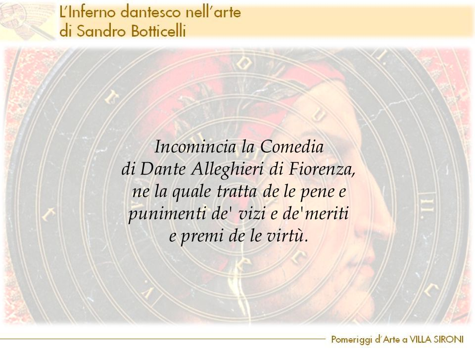 Incomincia la Comedia di Dante Alleghieri di Fiorenza, ne la quale tratta de le pene e punimenti de' vizi e de'meriti e premi de le virtù.