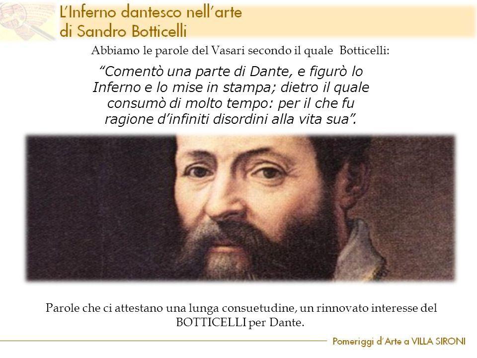 Abbiamo le parole del Vasari secondo il quale Botticelli: Parole che ci attestano una lunga consuetudine, un rinnovato interesse del BOTTICELLI per Da